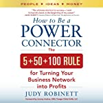How to Be a Power Connector: The 5+50+100 Rule for Turning Your Business Network into Profits | Judy Robinett