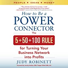 How to Be a Power Connector: The 5+50+100 Rule for Turning Your Business Network into Profits Audiobook by Judy Robinett Narrated by Dina Pearlman
