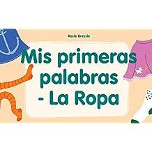 """Libros para niños: """"Mis primeras palabras - La Ropa"""" :  (libro electrónico ilustrado de aprendizaje temprano para bebés y niños pequeños, Mis primeros ebooks) (Spanish Edition)"""