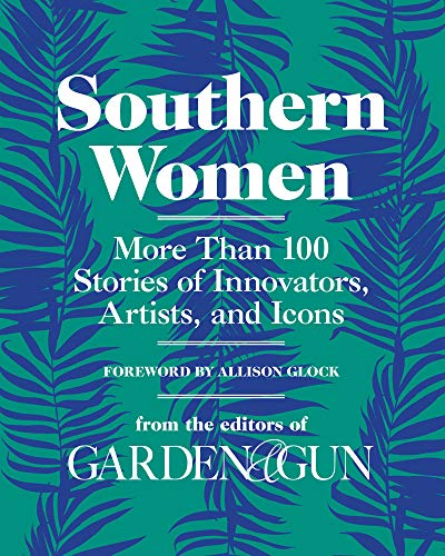 Southern Women: More Than 100 Stories of Innovators, Artists, and Icons (Garden & Gun Books) (Best Gun Of The World)