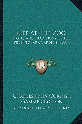 Life At The Zoo: Notes And Traditions Of The Regent's Park Gardens (1896)