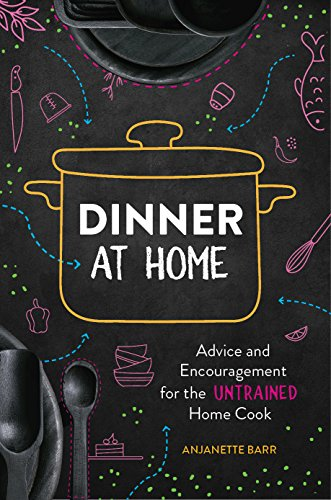 Dinner at Home: Advice and Encouragement for the Untrained Home Cook by [Barr, Anjanette]