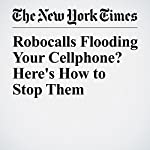 Robocalls Flooding Your Cellphone? Here's How to Stop Them | Christopher Mele