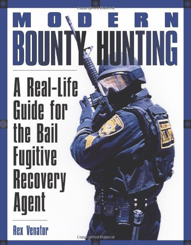 Modern Bounty Hunting: A Real-Life Guide for the Bail Fugitive ...