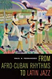 From Afro-Cuban Rhythms to Latin Jazz (Music of the African Diaspora), Raul A. Fernandez, 0520247078