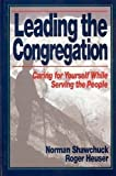 Leading the Congregation : Caring for Yourself While Serving the People, Shawchuck, Norman and Heuser, Roger, 0687133386