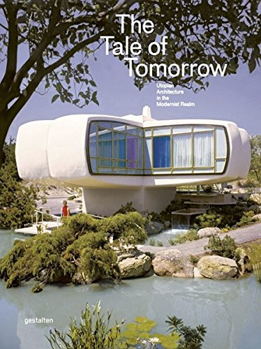 The Tale of Tomorrow: Utopian Architecture in the Modernist Realm by Ingramcontent