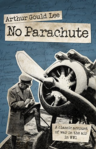 (No Parachute: A Classic Account of War in the Air in WWI)