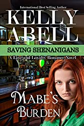 Mabe's Burden: A Love and Loyalty Romance Novel (Saving Shenanigans (A Trilogy Romance Series) Book 1)