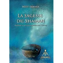 La Sagesse du Shaman: Retrouver sa connexion perdue avec l'Univers (French Edition)