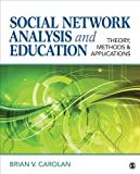 Social Network Analysis and Education : Theory, Methods and Applications, Carolan, Brian V., 1412999472