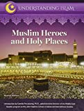 Muslim Heroes and Holy Places (Understanding Islam)