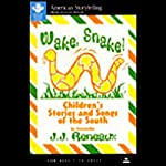 Wake, Snake! Children's Stories and Songs of the South | J.J. Reneaux