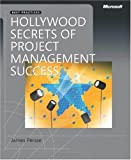Hollywood Secrets of Project Management Success (PRO-best Practices) (Best Practices (Microsoft))