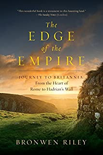 Book Cover: The Edge of the Empire: A Journey to Britannia: From the Heart of Rome to Hadrian's Wall