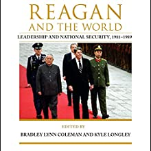 Reagan and the World: Leadership and National Security, 1981-1989, Studies In Conflict Diplomacy Peace Audiobook by Bradley Lynn Coleman, Kyle Longley, Jack Matlock Jr., Michael Schaller, James Graham Wilson, Beth Fischer Narrated by Kirk O. Winkler