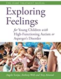 Exploring Feelings for Young Children with High-Functioning Autism or Asperger's Disorder : The STAMP Treatment Manual, Scarpa, Angela and Wells, Anthony, 1849059209