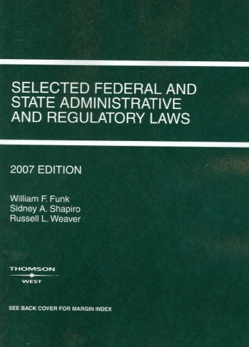 Selected Federal and State Administrative And Regulatory Laws, 2007 Edition (Selected Statutes)