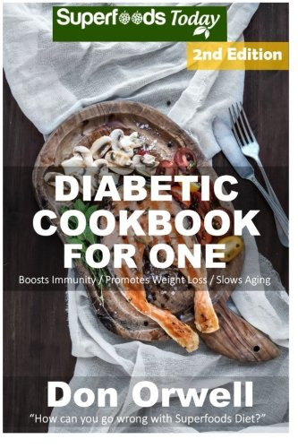 Diabetic Cookbook For One: Over 200 Diabetes Type-2 Quick & Easy Gluten Free Low Cholesterol Whole Foods Recipes full of Antioxidants & Phytochemicals (Natural Weight Loss Transformation) (Volume 100) pdf epub
