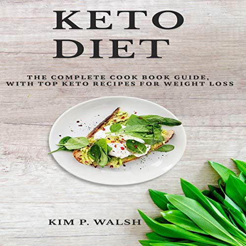 Kеtо Diеt: Thе Cоmрlеtе Cookbook Guide, with Top Keto Rесiреѕ for Wеight Loss by Kim P. Walsh