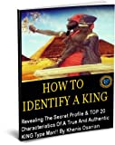 How To Identify A King: Revealing The Secret Profile & Top 20 Characteristics Of A True And Authentic KING Type Man!!