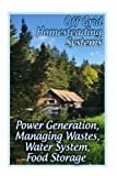 img - for Off Grid Homesteading Systems: Power Generation, Managing Wastes, Water System, Food Storage: (Homesteader's Guide, Prepping) book / textbook / text book