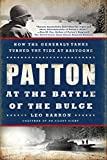 Patton at the Battle of the Bulge: How the General s Tanks Turned the Tide at Bastogne