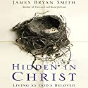 Hidden in Christ: Living as God's Beloved Audiobook by James Bryan Smith Narrated by Bill Adams