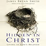 Hidden in Christ: Living as God's Beloved   James Bryan Smith