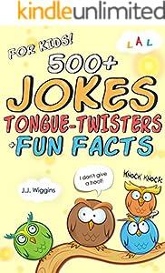 500+ Jokes, Tongue-Twisters, & Fun Facts For Kids! (Joke Books For Kids Book 1)