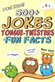 500+ Jokes, Tongue-Twisters, & Fun Facts For Kids! (Joke Books For Kids Book 1)