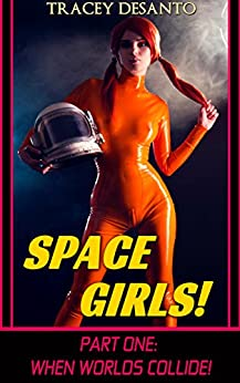 Space Girls! ~ Part 1: When Worlds Collide by [DeSanto, Tracey]