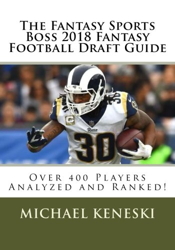 The Fantasy Sports Boss 2018 Fantasy Football Draft Guide: Over 400 Players Analyzed and Ranked! (Best Fantasy Football Draft Guide)