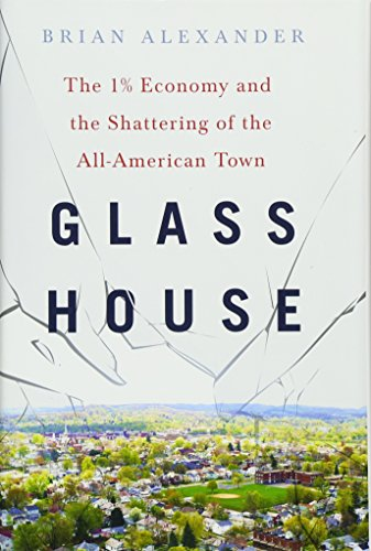 Glass House: The 1% Economy and the Shattering of the All-American Town