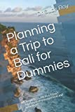 Planning a Trip to Bali for Dummies: Complete Guide to a 9 Days Journey that is economical and luxurious