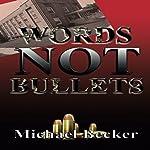 Words Not Bullets | Michael Becker