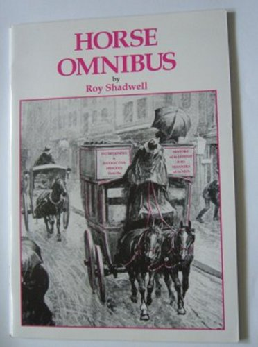 Horse Omnibus: Entertaining and Instructive Episodes from the History of Its Horses and the Manners of Its Men Roy Shadwell