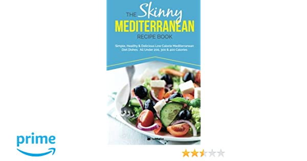The skinny mediterranean recipe book simple healthy delicious the skinny mediterranean recipe book simple healthy delicious low calorie mediterranean diet dishes all under 200 300 400 calories cooknation forumfinder Choice Image
