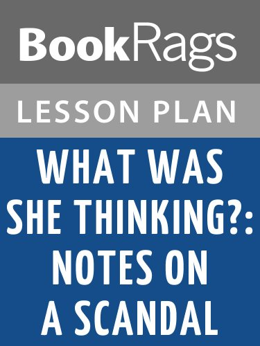 Lesson Plans What Was She Thinking? Notes on a Scandal