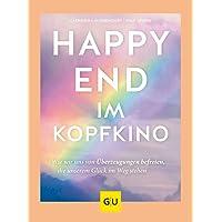 Happy-End im Kopfkino: Wie wir uns von Überzeugungen befreien, die unserem Glück im Weg stehen (GU Mind & Soul Textratgeber)