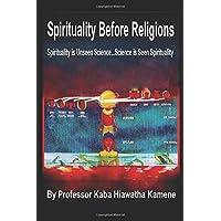 Spirituality Before Religions: Spirituality is Unseen Science...Science is Seen Spirituality