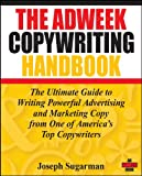 The Adweek Copywriting Handbook: The Ultimate Guide to Writing Powerful Advertising and Marketing Copy from One of America s Top Copywriters