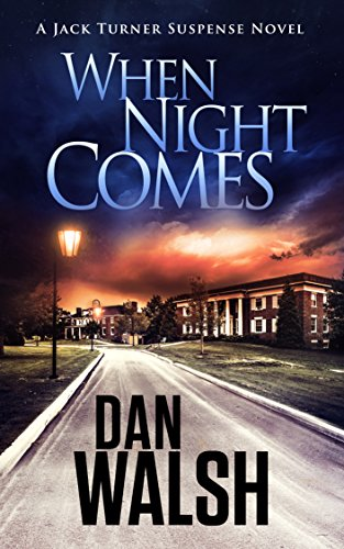 When Night Comes (Jack Turner Suspense Series Book 1) by [Walsh, Dan]