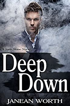 Deep Down (Sam Stone Book 1) by [Worth, Janean]
