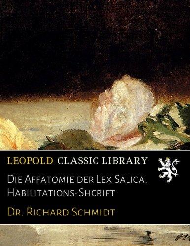 Die Affatomie der Lex Salica. Habilitations-Shcrift (German Edition)