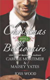 Christmas with a Billionaire: Billionaire under the Mistletoe\Snowed in with Her Boss\A Diamond for Christmas (Harlequin Anthologies)