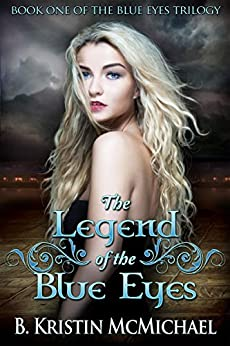 The Legend of the Blue Eyes (The Blue Eyes Trilogy Book 1) by [McMichael, B. Kristin]
