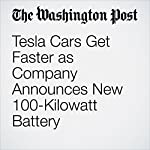 Tesla Cars Get Faster as Company Announces New 100-Kilowatt Battery |  The Washington Post,Jacob Bogage
