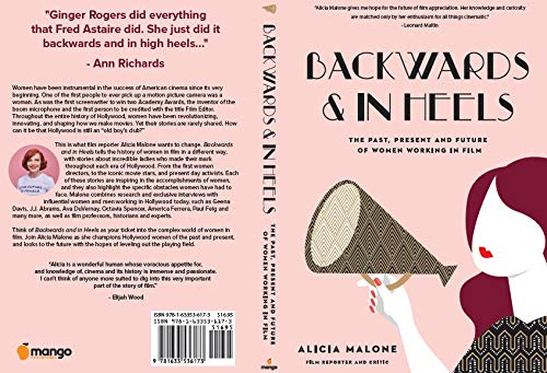 Backwards And In Heels The Past Present And Future Of Women Working In Film Women Filmmakers For Fans Of She Believed She Could So She Did Malone Alicia 9781633536173 Amazon Com Books