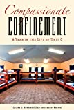 Compassionate Confinement : A Year in the Life of Unit C, Abrams, Laura S. and Anderson-Nathe, Ben, 0813554128